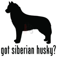 Got Siberian Husky Dog Pet Decal Sticker