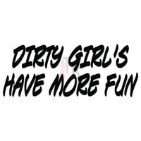Dirty Girl's More Fun Decal Sticker