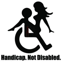Handicap Not Disabled Funny Sex Decal Sticker