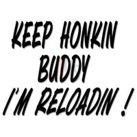 Keep Honking I'm Reloading Decal Sticker
