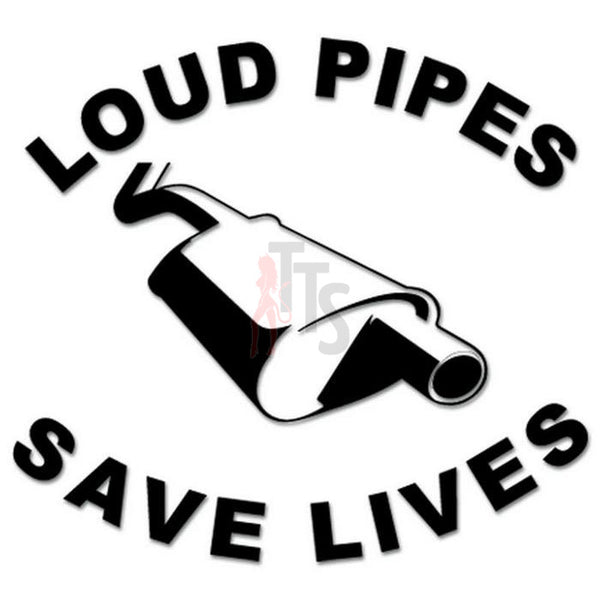 Loud Pipes Save Lives Decal Sticker Style 1