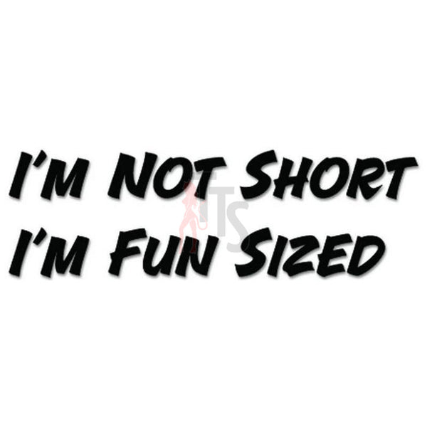 Not Short Fun Sized Funny Decal Sticker