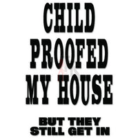 Child Proofed House Funny Decal Sticker