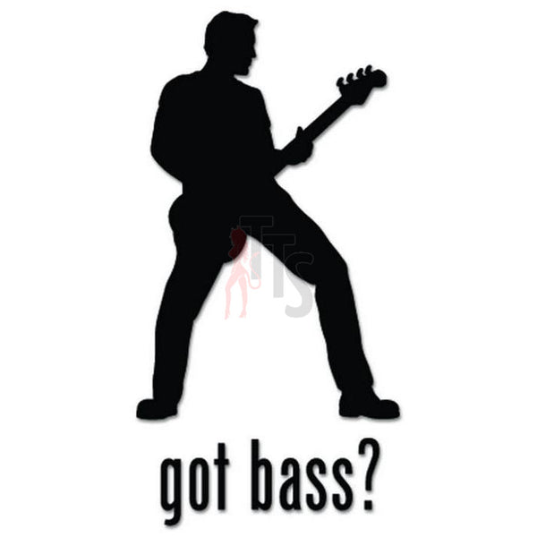 Got Bass Guitar Music Decal Sticker