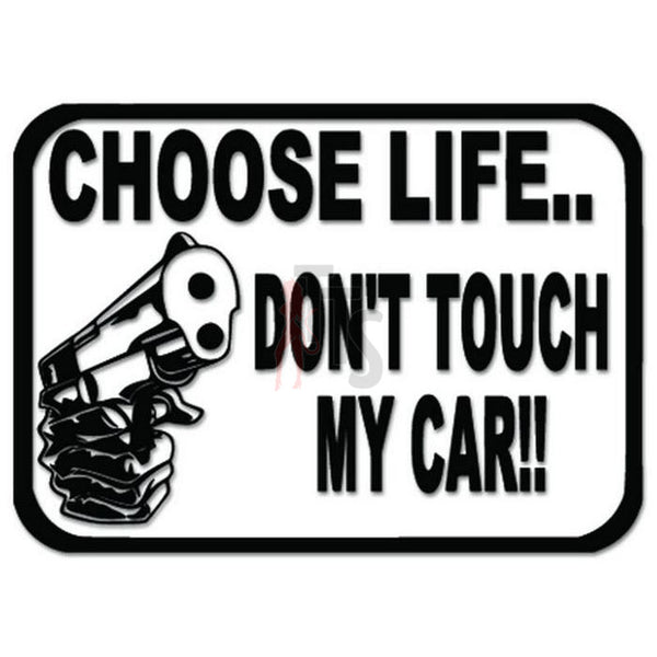 Choose Life Don't Touch Car Warning Decal Sticker