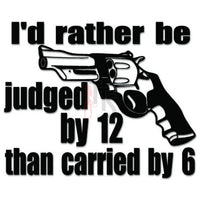 Judged by 12 Carried by 6 Gun Decal Sticker Style 1