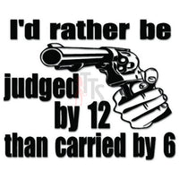 Judged by 12 Carried by 6 Gun Decal Sticker Style 2