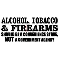 Alcohol Tobacco Firearms Saying Decal Sticker