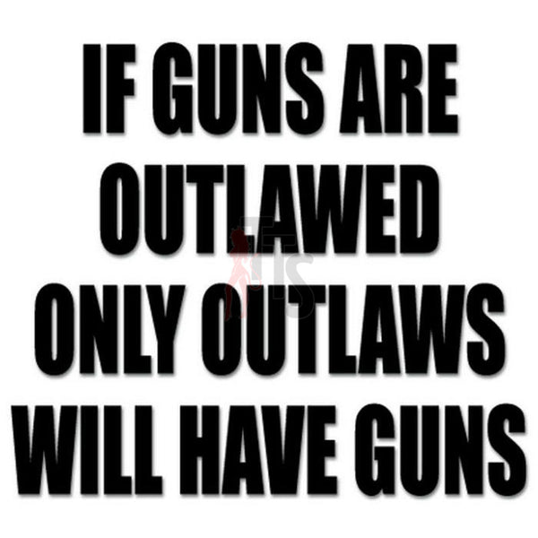 Guns Outlawed Saying Decal Sticker