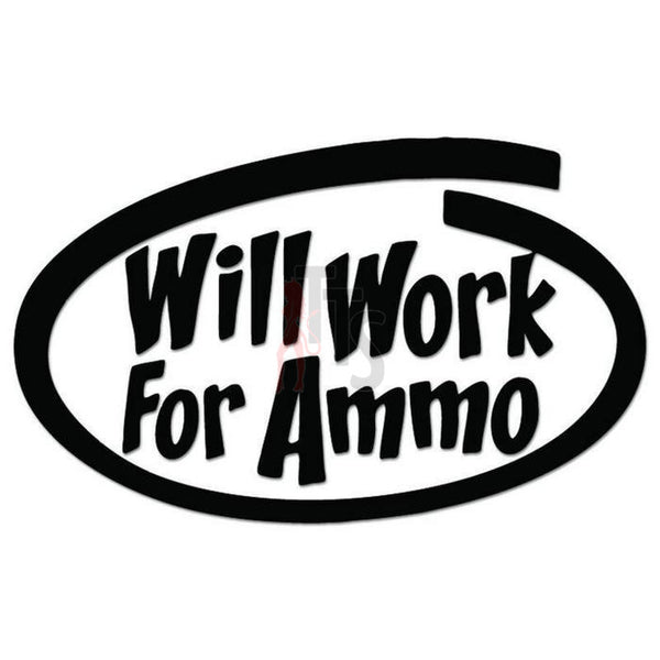 Will Work For Ammo Gun Bullet Decal Sticker