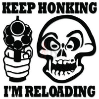 Keep Honking I'm Reloading Gun Decal Sticker