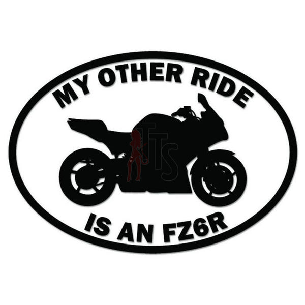 My Other Ride Yamaha FZ6R Motorcycle Decal Sticker