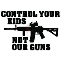 Control Your Kids Not Our Guns Decal Sticker