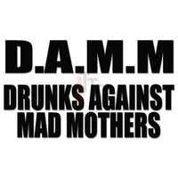 DAMN Drunks Against Mad Mothers Decal Sticker