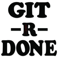 Git R Done Redneck Decal Sticker