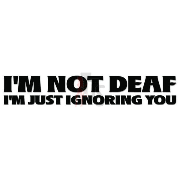 Not Deaf Ignore Quote Saying Decal Sticker