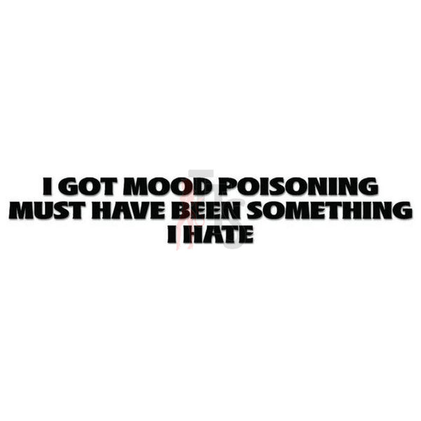Mood Poisoning Hate Quote Saying Decal Sticker