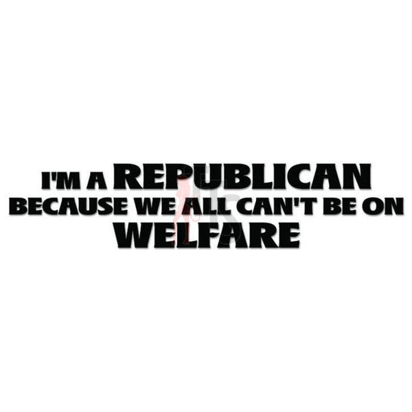 Republican Welfare Quote Saying Decal Sticker