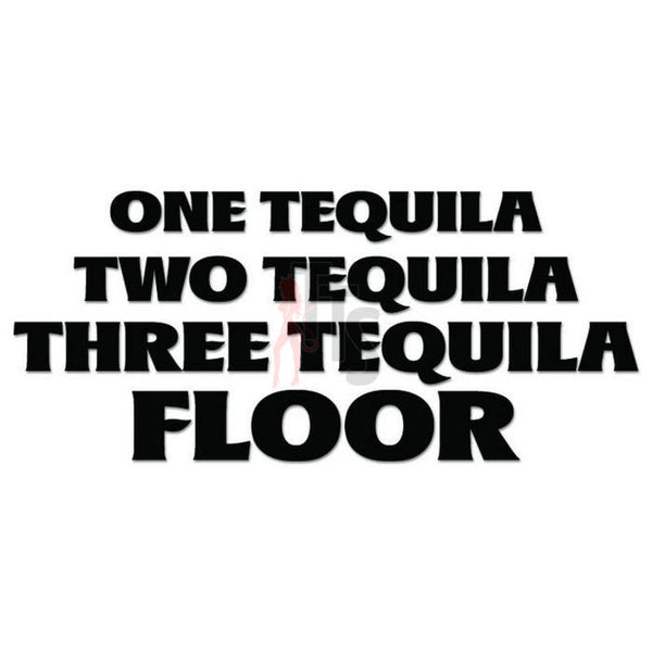 Tequila Drunk Floor Quote Saying Decal Sticker