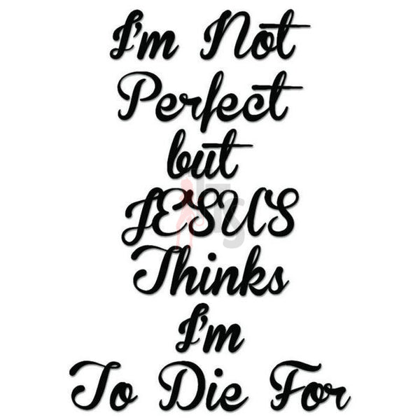 Jesus Perfect Die Quote Saying Decal Sticker