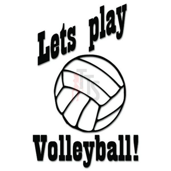 Let's Play Volleyball Decal Sticker
