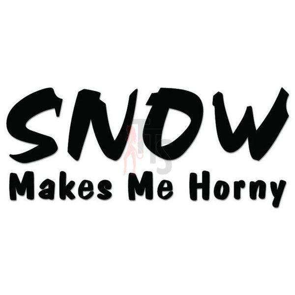 Snow Makes Me Horny Decal Sticker