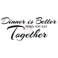 Dinner Better Eat Together Kitchen Decal Sticker Style 2