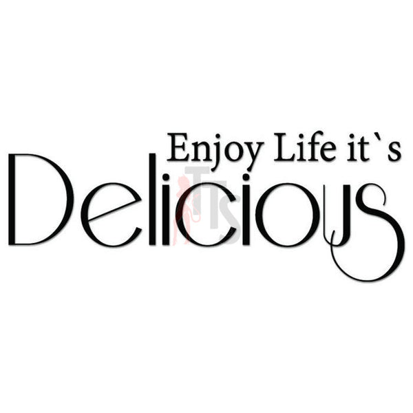 Enjoy Life It's Delicious Kitchen Decal Sticker