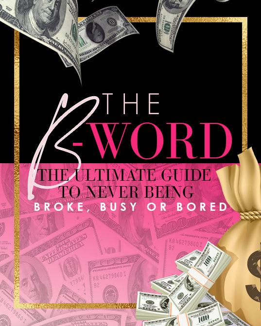 THE B-WORD: THE ULTIMATE GUIDE TO NEVER BEING BROKE, BUSY OR BORED E-COURSE