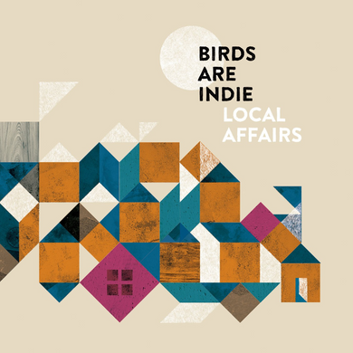 BIRDS ARE INDIE | Local Affairs | CD | 2018
