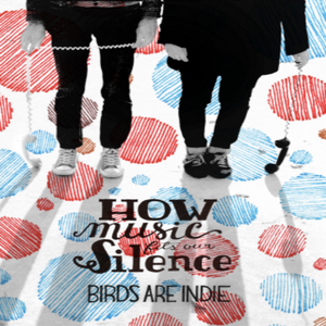 BIRDS ARE INDIE | How Music Fits Our Silence | CD-BOOK | 2013