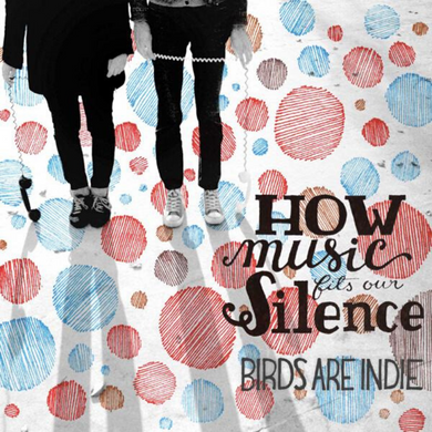 BIRDS ARE INDIE | How Music Fits Our Silence | CD | 2012