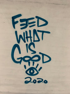 Feed what is good