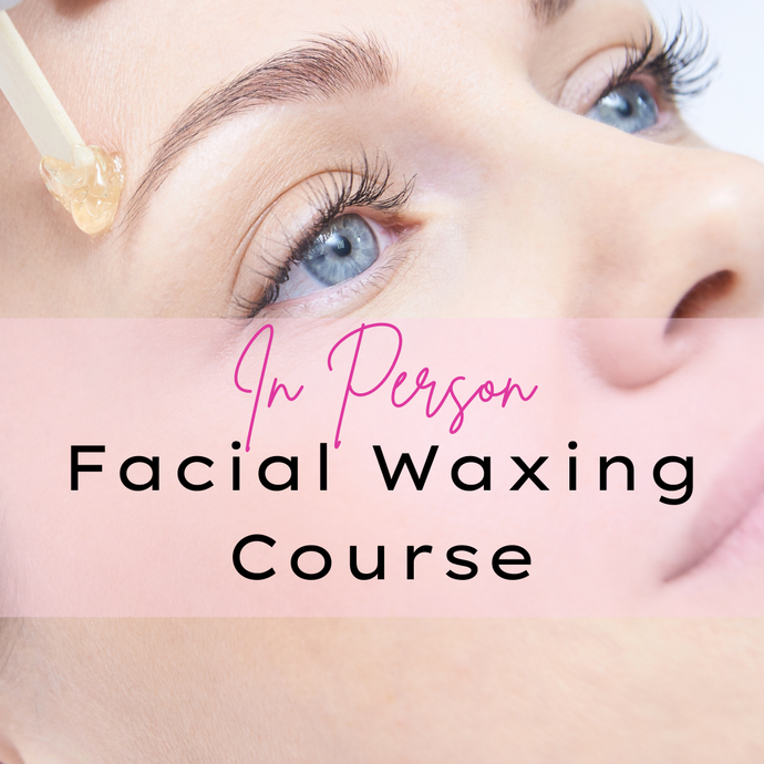 Facial Waxing & Tinting In-Salon Course - Makeup and Beauty Courses Online