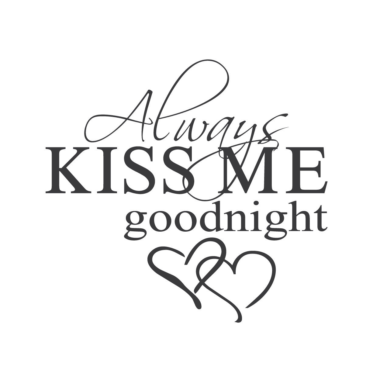 wall quotes wall decals - Always Kiss Me Goodnight | lifestyle