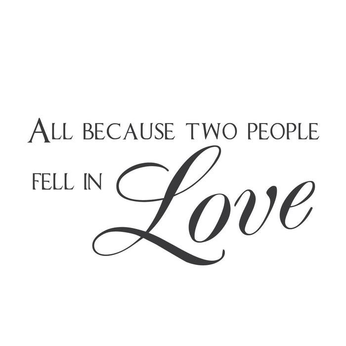 """All Because Two People Fell in Love."" Mount wall decal!!"