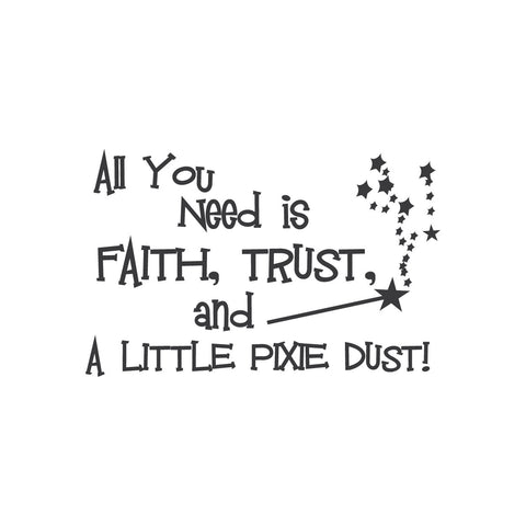 """All you need is faith, trust, and a little pixie dust"" Mount wall decal"