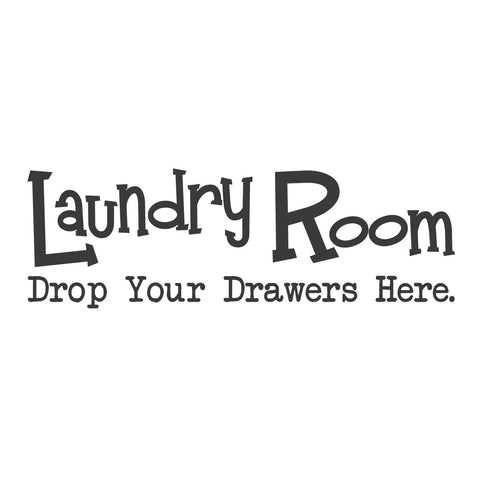 """The Laundry Room, drop your drawers here"" Mount wall decal"