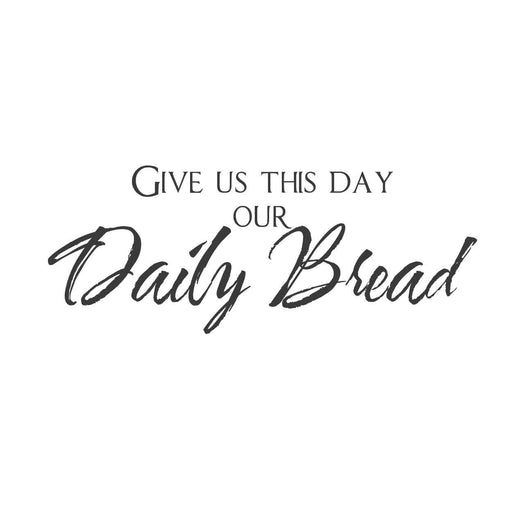 wall quotes wall decals - Give us this day our daily bread