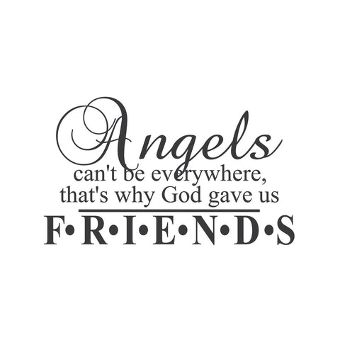 wall quotes wall decals - Angels can't be everywhere. Thats why God gave us friends