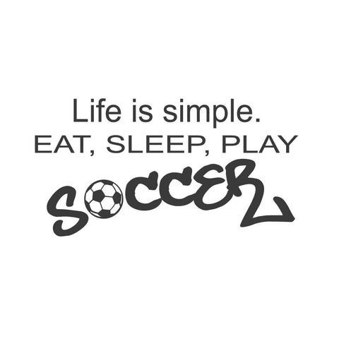 all Quotes wall decals - Life is simple. Eat, Sleep, Play Soccer