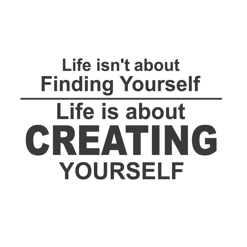 Wall Quotes Wall Decals Life Isn T About Finding Yourself Life