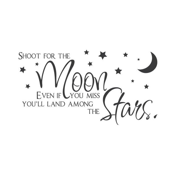 """Shoot for the Moon. Even if You Miss You'll Land Among the Stars."""