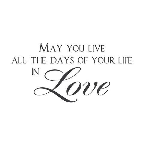 """May You Live all the Days of Your Life in Love"""