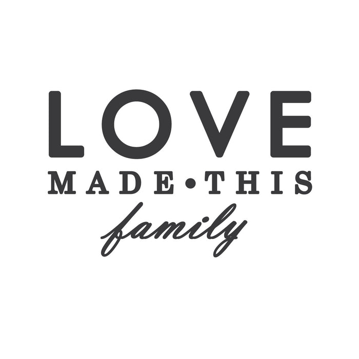 """LOVE made this family"" Mount wall decal!!"