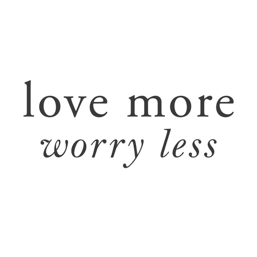 """Love more worry less"" Mount wall decal 
