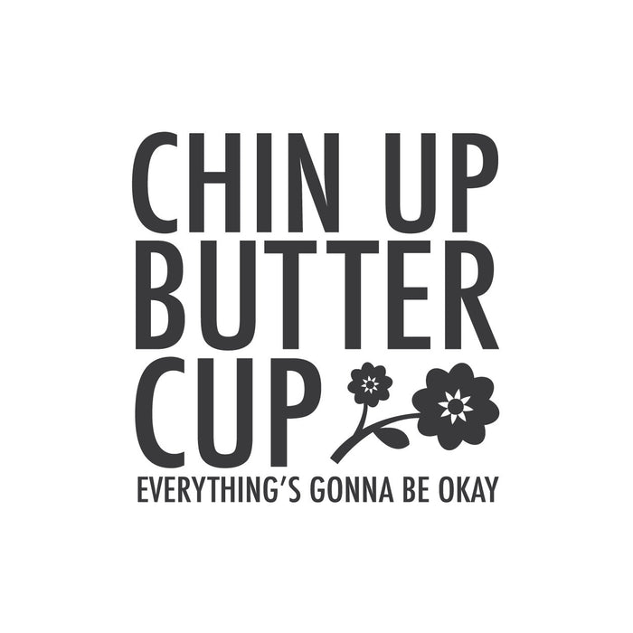 """Chin up buttercup: Everything's gonna be okay"" Mount wall decal"
