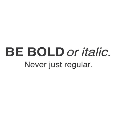 """Be bold or italic. Never just regular"" Mount wall decal 