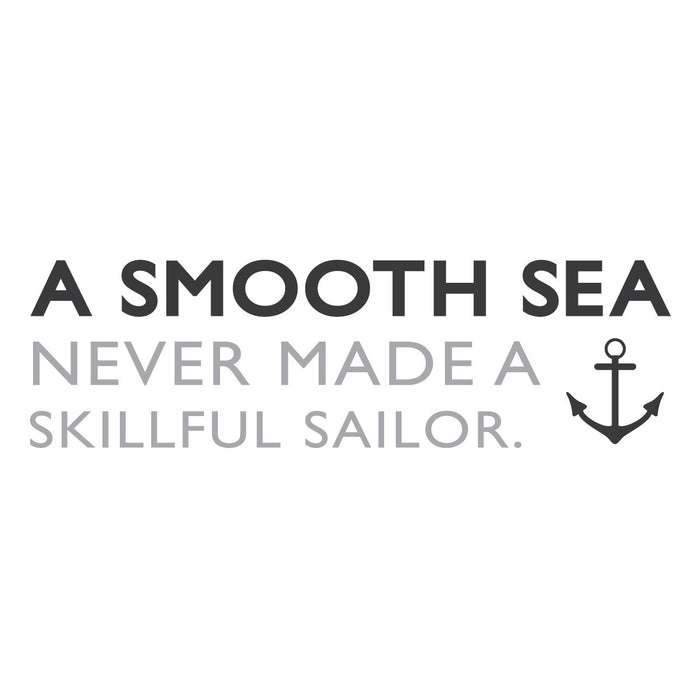 """A smooth sea never made a skillful sailor"" Mount wall decal 