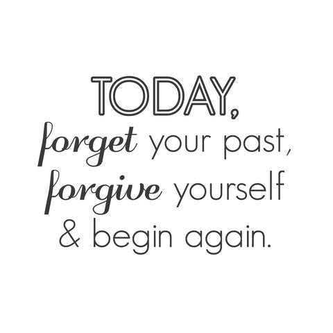 "wall quotes wall decals - ""TODAY, forget your past, forgive yourself, & begin again"""